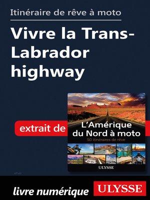 cover image of itinéraire de rêve à moto--Vivre la Trans-Labrador highway