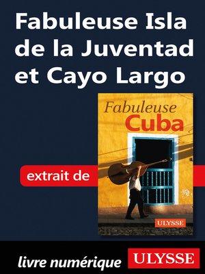 cover image of Fabuleuse Isla de la Juventad et Cayo Largo
