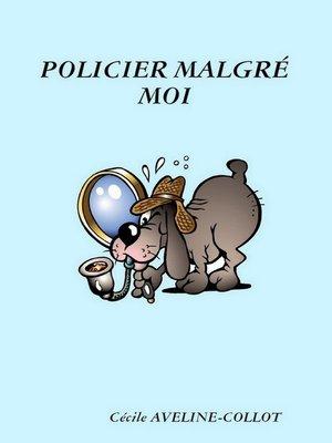 cover image of Policier malgré moi