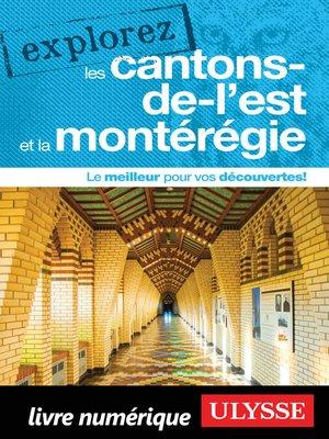 cover image of Explorez les Cantons-de-l'Est et la Montérégie