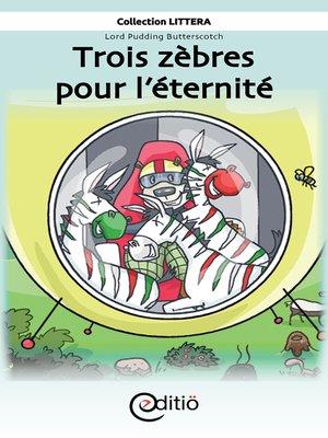 cover image of Trois zèbres pour l'éternité