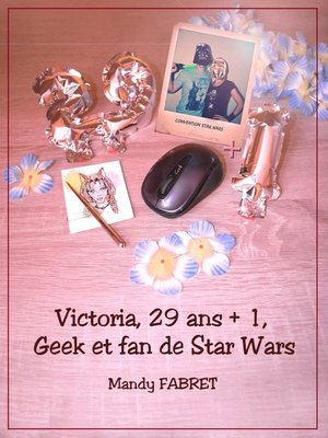 cover image of Victoria, 29 ans + 1 , Geek et fan de Star Wars