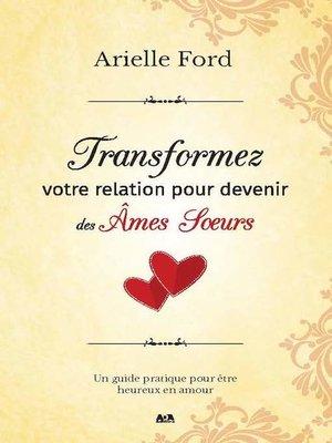 cover image of Transformez votre relation pour devenir des âmes soeurs