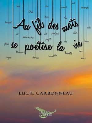 cover image of Au fil des mots se poétise la vie