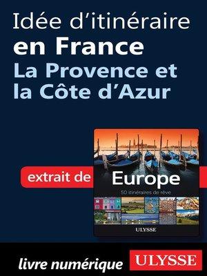 cover image of Idée d'itinéraire en France--La Provence et la Côte d'Azur