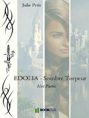 cover image of EDOLIA--SOMBRE TORPEUR--1 ÈRE PARTIE
