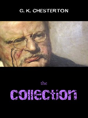 cover image of The G. K. Chesterton Collection (The Father Brown Stories, the Napoleon of Notting Hill, the Man Who Was Thursday, the Return of Don Quixote and many more!)