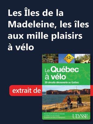 cover image of Les Îles de la Madeleine, les îles aux mille plaisirs à vélo