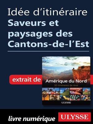 cover image of Idée d'itinéraire--Saveurs et paysages des Cantons-de-l'Est