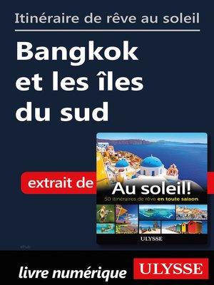 cover image of Itinéraires de rêve au solei--Bangkok et les îles du sud