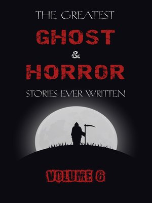 cover image of The Greatest Ghost and Horror Stories Ever Written, Volume 6