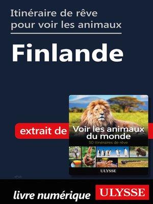 cover image of Itinéraire de rêve pour voir les animaux-- Finlande