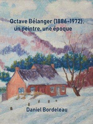 cover image of Octave Bélanger (1886-1972), un peintre, une époque