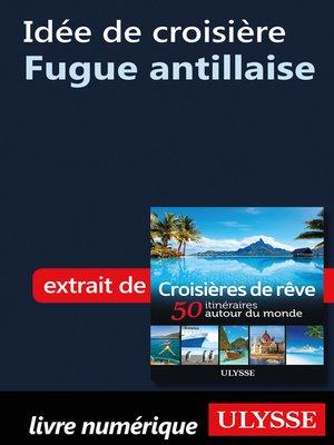 cover image of Idée de croisière--Fugue antillaise