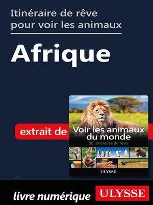 cover image of Itinéraires de rêve pour voir les animaux-- Afrique