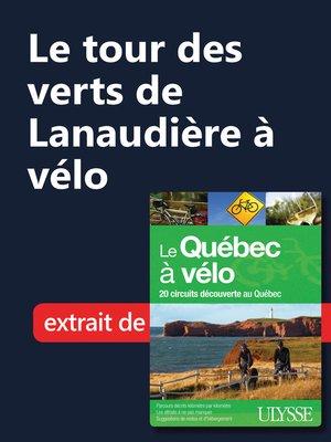 cover image of Le tour des verts de Lanaudière à vélo