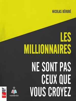 cover image of Les millionnaires ne sont pas ceux que vous croyez