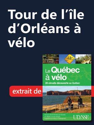 cover image of Tour de l'île d'Orléans à vélo