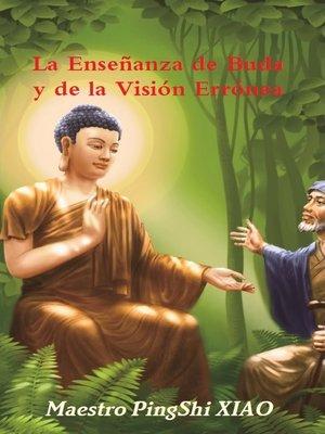cover image of La Enseñanza de Buda y de la Visión Errónea