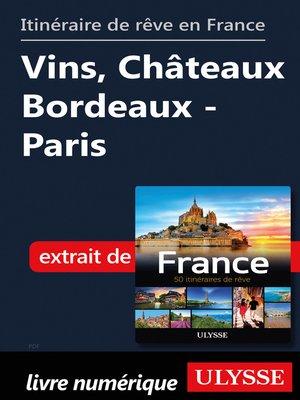 cover image of Itinéraire de rêve en France Vins, Châteaux Bordeaux--Paris