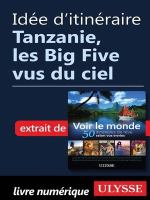 cover image of Idée d'itinéraire--Tanzanie, les Big Five vus du ciel