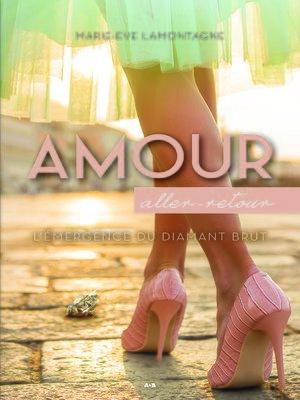 cover image of Amour aller-retour--L'émergence du diamant brut