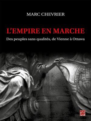 cover image of L'empire en marche. Des peuples sans qualités, de Vienne à Ottawa