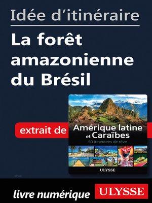 cover image of Idée d'itinéraire--La forêt amazonienne du Brésil