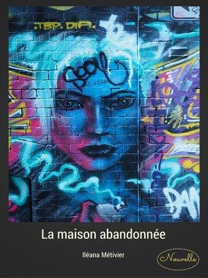 cover image of LA MAISON ABANDONNÉE
