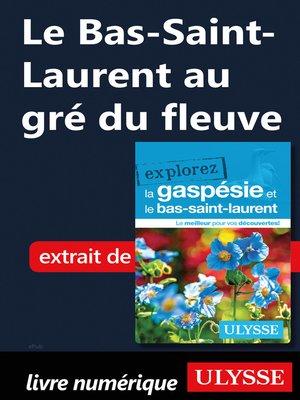 cover image of Le Bas-Saint-Laurent au gré du fleuve