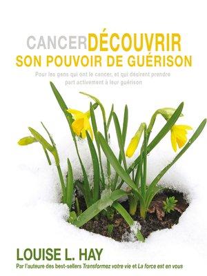 cover image of Cancer--Découvrir son pouvoir de guérison