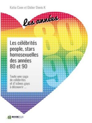 cover image of LES CÉLÉBRITÉS PEOPLE, STARS  HOMOSEXUELLES DES ANNÉES 80 ET 90.