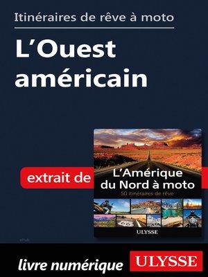 cover image of Itinéraires de rêve à moto--L'Ouest américain
