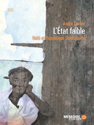 cover image of L'État faible. Haïti et République Dominicaine