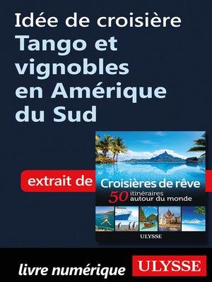 cover image of Idée de croisière--Tango et vignobles en Amérique du Sud