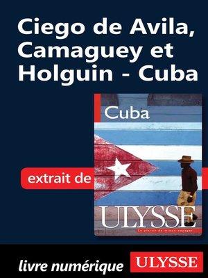 cover image of Ciego de Avila, Camaguey et Holguin--Cuba