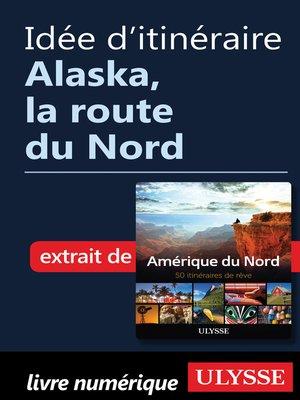 cover image of Idée d'itinéraire--Alaska, la route du Nord