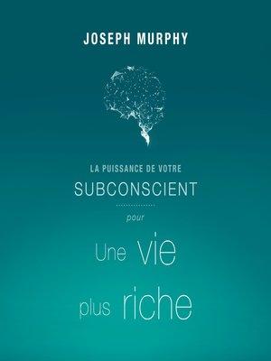 cover image of La puissance de votre subconscient pour une vie plus riche