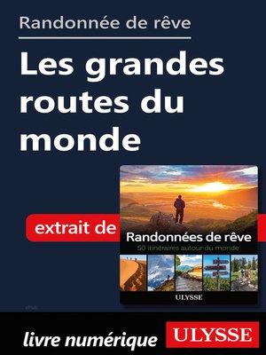 cover image of Randonnées de rêve--Les grandes routes du monde