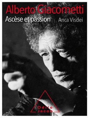 cover image of Alberto Giacometti, ascèse et passion