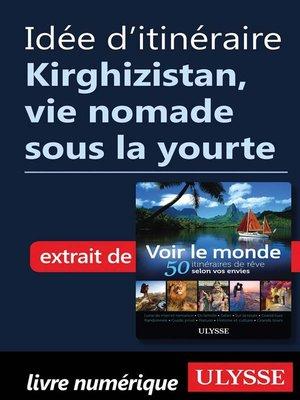 cover image of Idée d'itinéraire--Kirghizistan, vie nomade sous la yourte