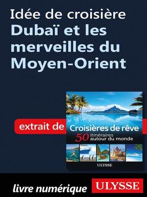 cover image of Idée de croisière--Dubaï et les merveilles du Moyen-Orient