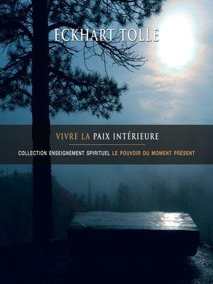 cover image of Vivre la paix intérieure