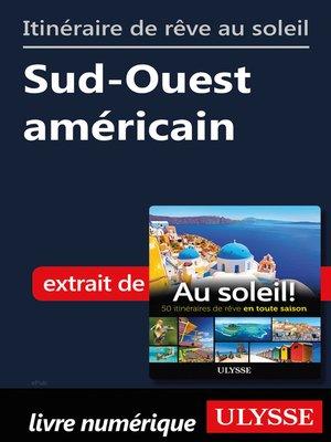cover image of Itinéraire de rêve au soleil--Sud-Ouest américain