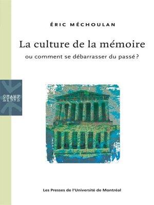 cover image of La culture de la mémoire ou comment se débarrasser du passé?