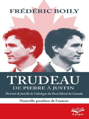 cover image of Trudeau de Pierre à Justin. Portrait de famille de l'idéologie du Parti libéral du Canada. 2e édition--Format de poche