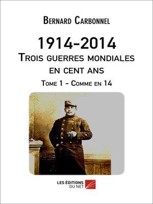 cover image of 1914-2014--Trois guerres mondiales en cent ans