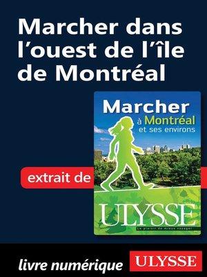 cover image of Marcher dans l'ouest de l'île de Montréal