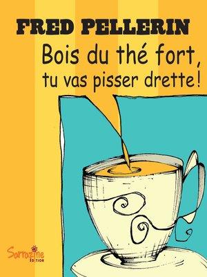 cover image of Bois du thé fort, tu vas pisser drette