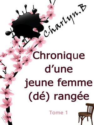 cover image of CHRONIQUE D'UNE JEUNE FEMME (DÉ)RANGÉE